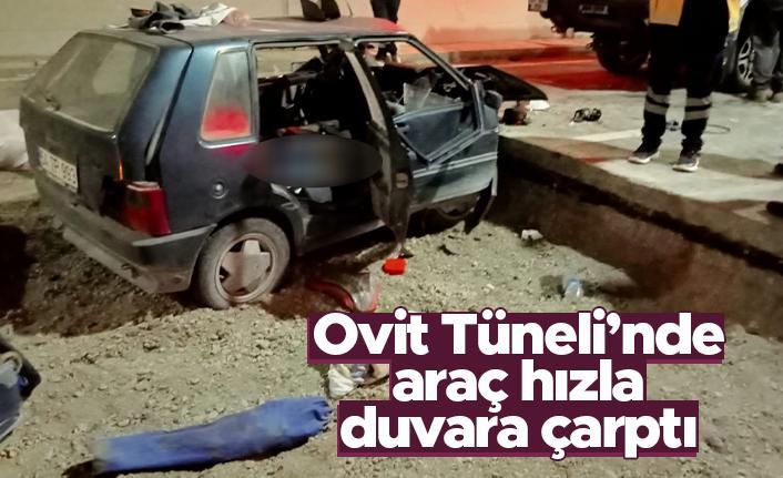 Ovit tünelinde araç duvara çarptı: 1 kişi hayatını kaybetti