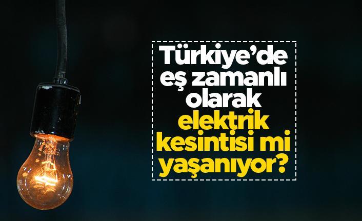 Türkiye'de eş zamanlı olarak elektrik kesintisi mi yaşanıyor?