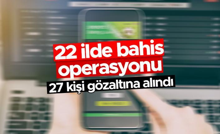 22 ilde bahis operasyonu - 27 kişi gözaltına alındı