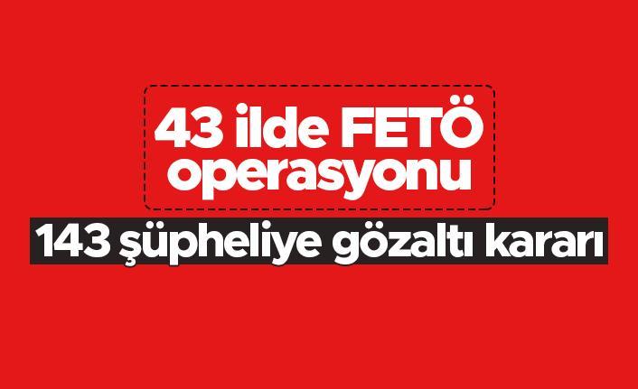 43 ilde FETÖ operasyonu: 143 şüpheli tutuklandı
