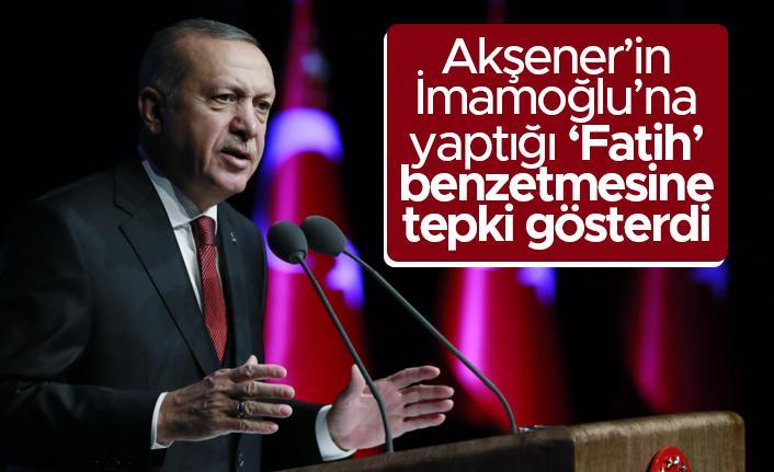 Cumhurbaşkanı Erdoğan, Akşener'in İmamoğlu'na yaptığı 'Fatih' benzetmesine tepki gösterdi