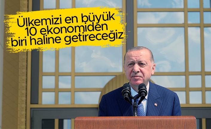 """Cumhurbaşkanı Erdoğan: """"Dünyanın en büyük 10 ekonomisinden biri olacağız"""""""