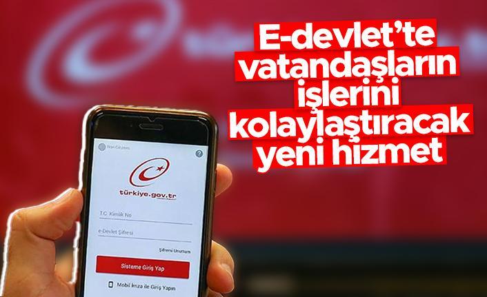 E-devlet'te vatandaşların işlerini kolaylaştırılan yeni hizmet