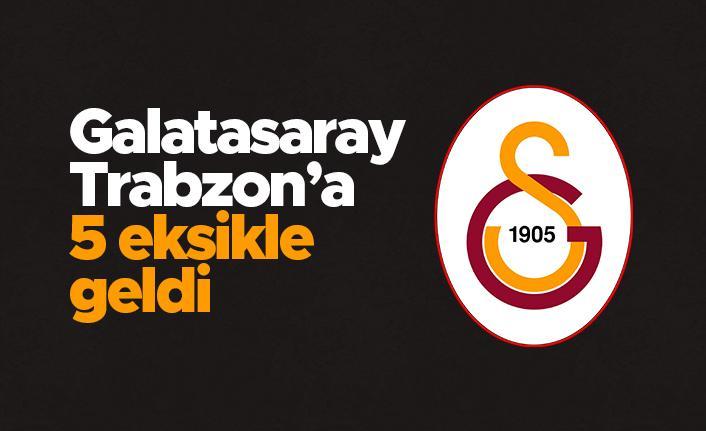 Galatasaray, Trabzon'a 5 eksikle geldi