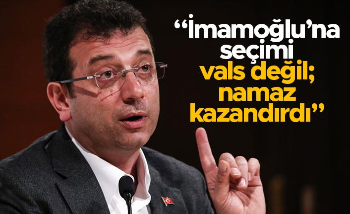 """""""İmamoğlu'na seçimi vals değil namaz kazandırdı"""""""