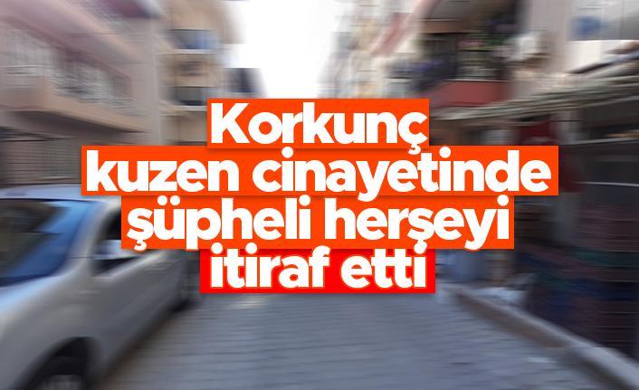 İzmir'de korkunç kuzen cinayetinde şüpheli herşeyi itiraf etti