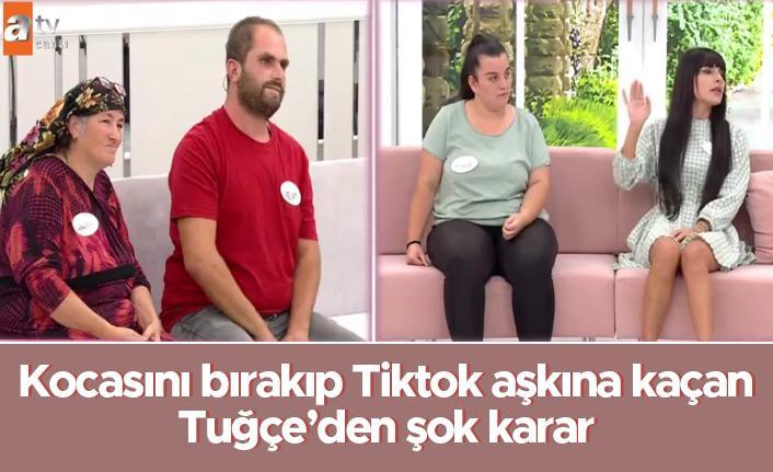 Kocasını bırakıp TikTok aşkına kaçan Tuğçe'nin kararı şok etti