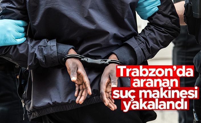 Trabzon'da aranan suç makinesi yakalandı
