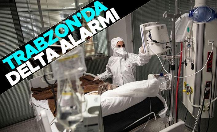 Trabzon'da 'Delta varyantı' alarmı: 160'tan fazla ölüm var!