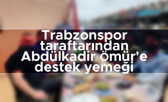 Trabzonspor taraftarından Abdülkadir Ömür'e destek yemeği