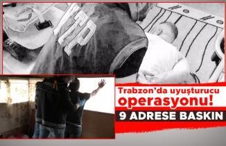 Trabzon'da uyuşturucu operasyonu! 9 adrese baskın