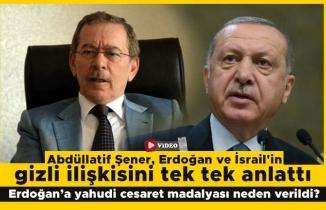 Abdüllatif Şener, Erdoğan ve İsrail'in gizli ilişkisini tek tek anlattı