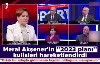 Meral Akşener'in ''2023 planı'' kulisleri hareketlendirdi